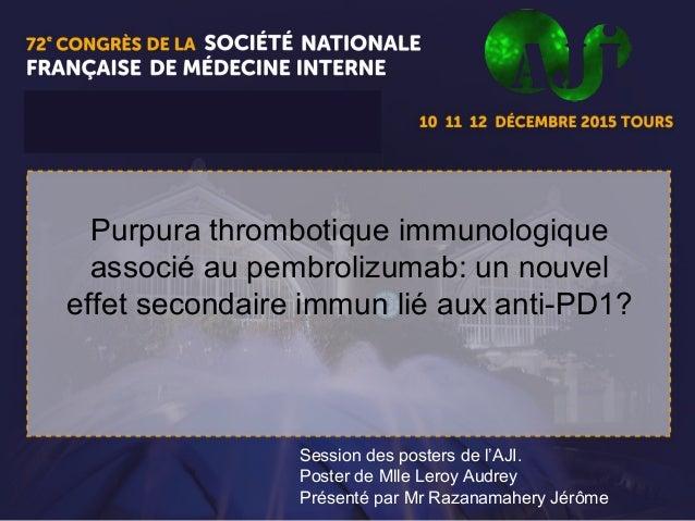 1 Purpura thrombotique immunologique associé au pembrolizumab: un nouvel effet secondaire immun lié aux anti-PD1? Session ...