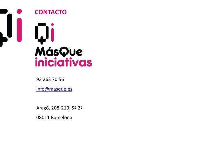 CONTACTO93 263 70 56info@masque.esAragó, 208-210, 5º 2ª08011 Barcelona