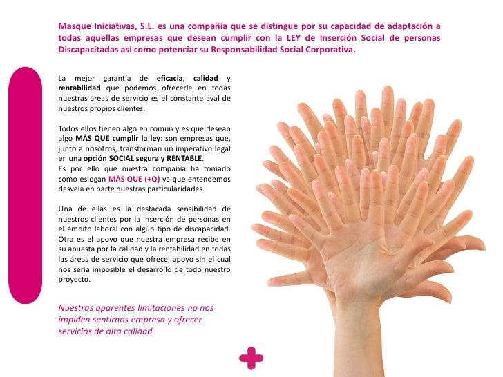 Masque Iniciativas, S.L. es una compañía que se distingue por su capacidad de adaptación atodas aquellas empresas que dese...