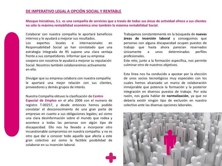DE IMPERATIVO LEGAL A OPCIÓN SOCIAL Y RENTABLEMasque Iniciativas, S.L. es una compañía de servicios que a través de todas ...