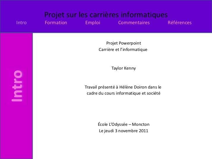 <ul><li>Projet Powerpoint </li></ul><ul><li>Carrière et l'informatique  </li></ul><ul><li>Taylor Kenny </li></ul><ul><li>T...