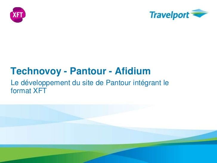 Technovoy - Pantour - Afidium<br />Le développement du site de Pantourintégrant le format XFT<br />
