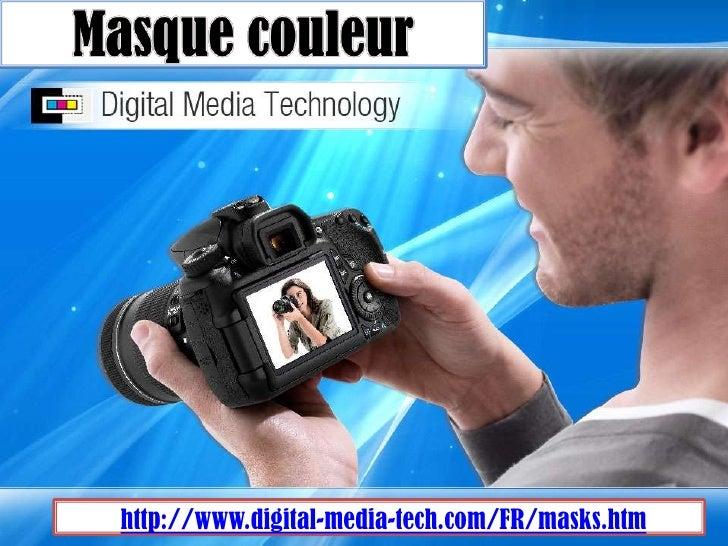 Masque couleur <br />http://www.digital-media-tech.com/FR/masks.htm<br />