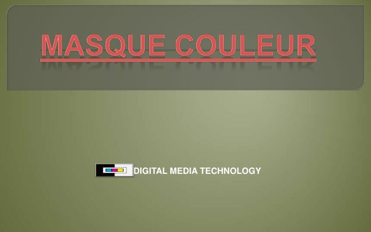 Masque Couleur<br />DIGITAL MEDIA TECHNOLOGY<br />