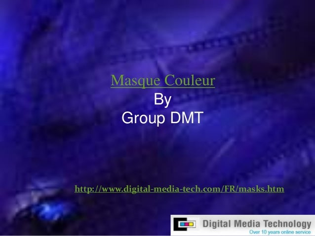 Masque Couleur By Group DMT http://www.digital-media-tech.com/FR/masks.htm