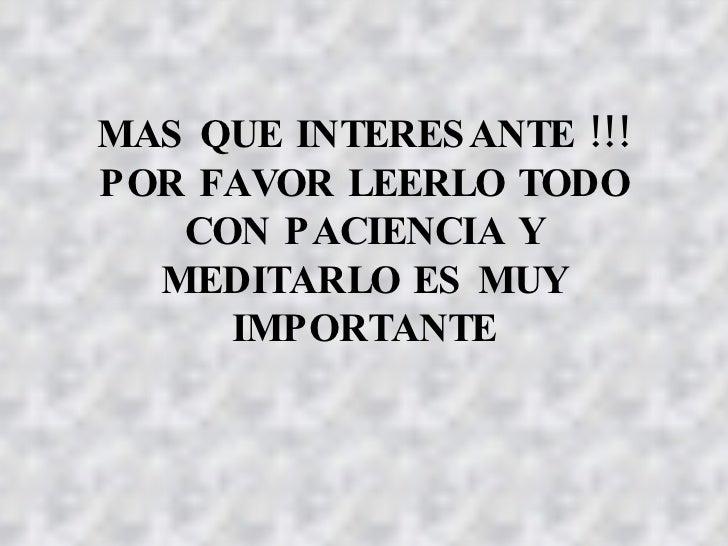 MAS QUE INTERESANTE !!! POR FAVOR LEERLO TODO CON PACIENCIA Y MEDITARLO ES MUY IMPORTANTE
