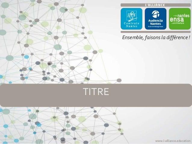 Ensemble, faisons la différence !  www.l-alliance.education  TITRE