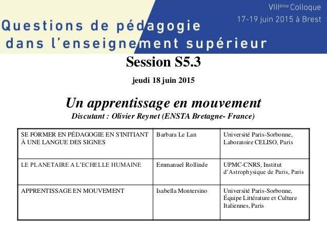 Session S5.3 jeudi 18 juin 2015 Un apprentissage en mouvement Discutant : Olivier Reynet (ENSTA Bretagne- France) SE FORME...
