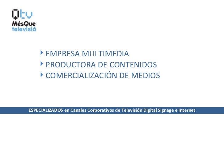 <ul><li>EMPRESA MULTIMEDIA </li></ul><ul><li>PRODUCTORA DE CONTENIDOS </li></ul><ul><li>COMERCIALIZACIÓN DE MEDIOS </li></...
