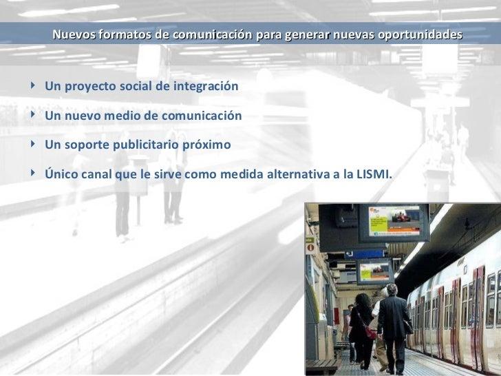 Nuevos  formatos de comunicación para generar nuevas oportunidades <ul><ul><li>Un proyecto social de integración </li></ul...