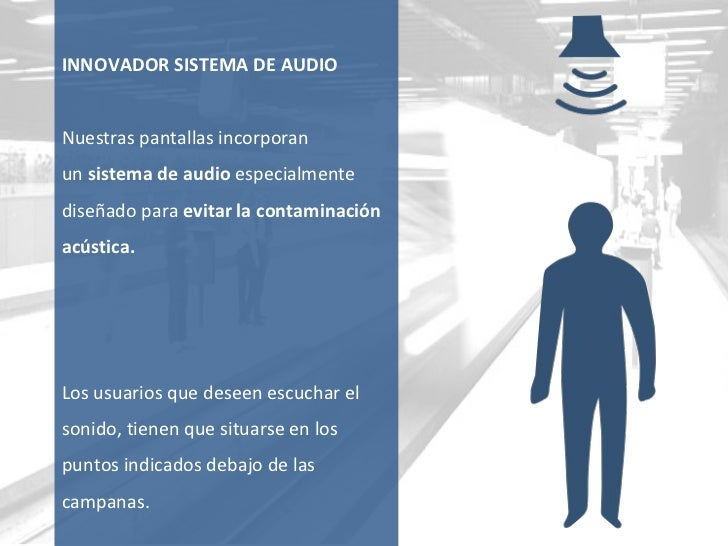 INNOVADOR SISTEMA DE AUDIO Nuestras pantallas incorporan  un  sistema de audio  especialmente diseñado para  evitar la con...