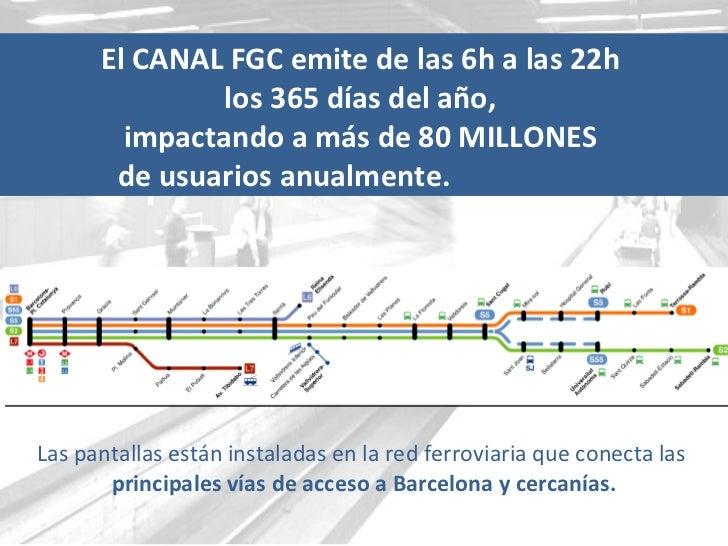 El CANAL FGC emite de las 6h a las 22h  los 365 días del año,  impactando a más de 80 MILLONES  de usuarios anualmente.  ...