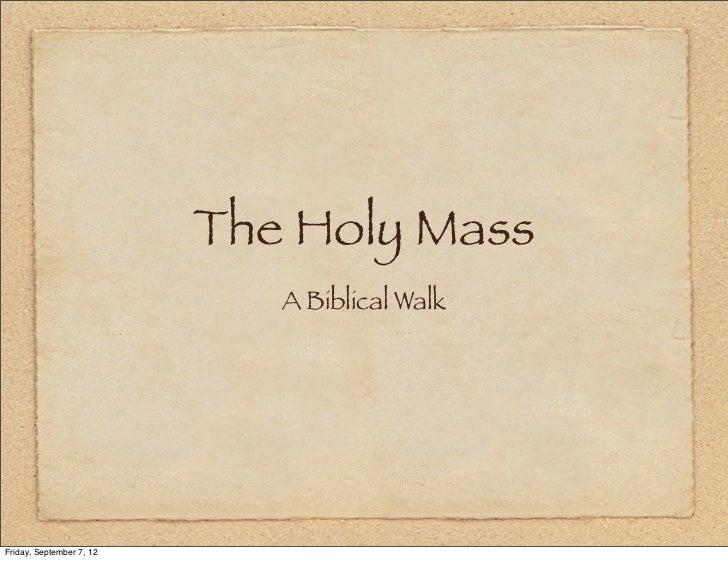 The Holy Mass                             A Biblical WalkFriday, September 7, 12