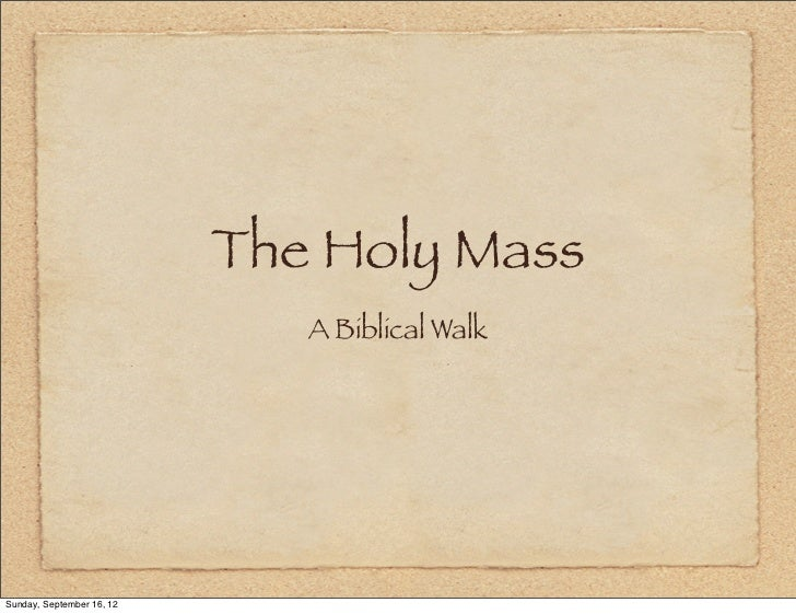 The Holy Mass                              A Biblical WalkSunday, September 16, 12