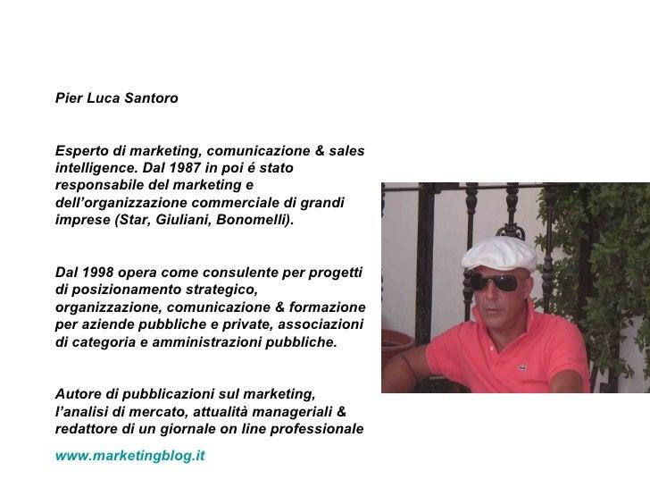 Pier Luca Santoro Esperto di marketing, comunicazione & sales intelligence. Dal 1987 in poi é stato responsabile del marke...