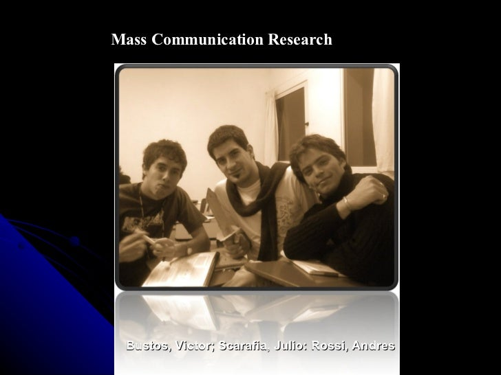 Bustos, Victor; Scarafia, Julio: Rossi, Andres Mass Communication Research