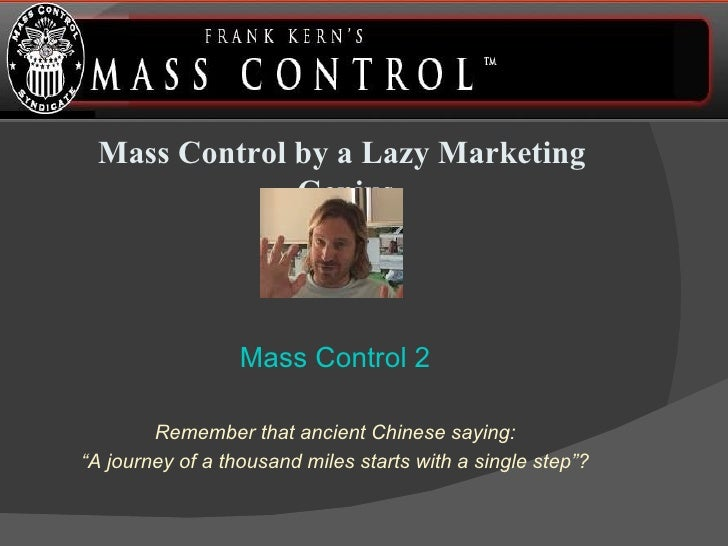 <ul><li>Mass Control by a Lazy Marketing Genius   </li></ul><ul><li>Mass Control 2 </li></ul><ul><li>Remember that ancient...