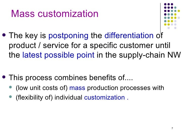 mass customization postponement component commonality Mgmt practice quiz 4 study  component commonality mass produce, but don't quite finish, allowing customers some choice at that point  mass customization b .