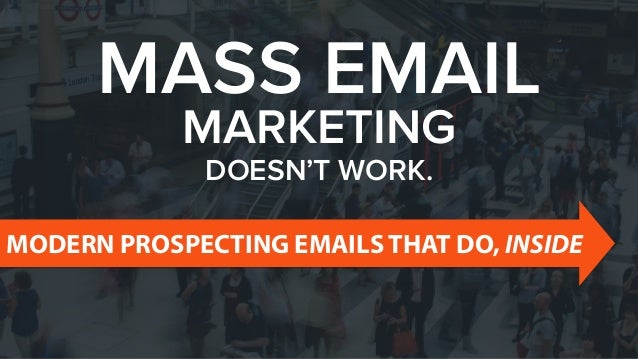 MASS EMAIL MARKETING DOESN'T WORK. MODERN PROSPECTING EMAILS THAT DO, INSIDE