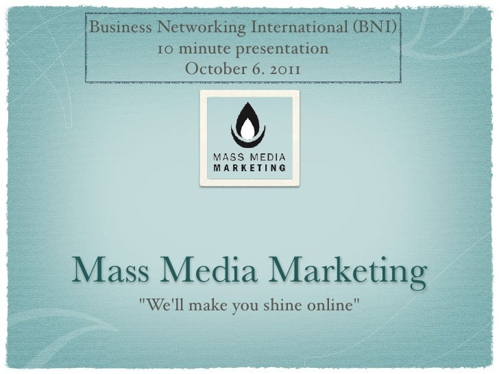Business Networking International (BNI)         10 minute presentation            October 6. 2011Mass Media Marketing     ...
