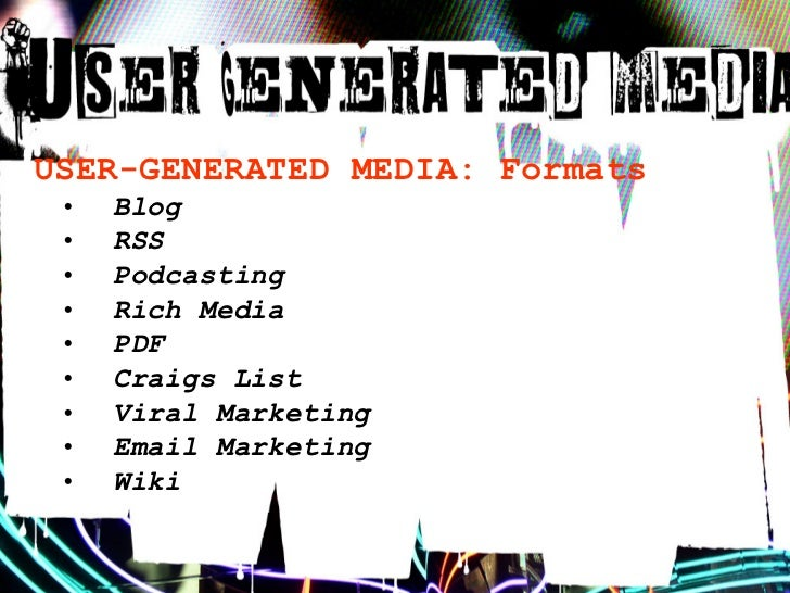 USER-GENERATED MEDIA: Blogs  •   Over 70 million blogs  •   Opportunity for emerging writers      and activists  •   Corpo...