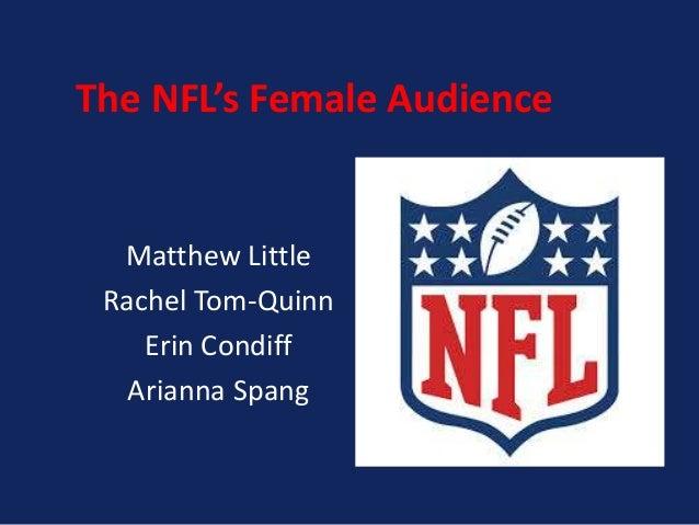 The NFL's Female Audience  Matthew Little Rachel Tom-Quinn Erin Condiff Arianna Spang