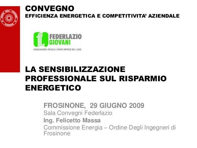 CONVEGNOEFFICIENZA ENERGETICA E COMPETITIVITA' AZIENDALELA SENSIBILIZZAZIONEPROFESSIONALE SUL RISPARMIOENERGETICO     FROS...