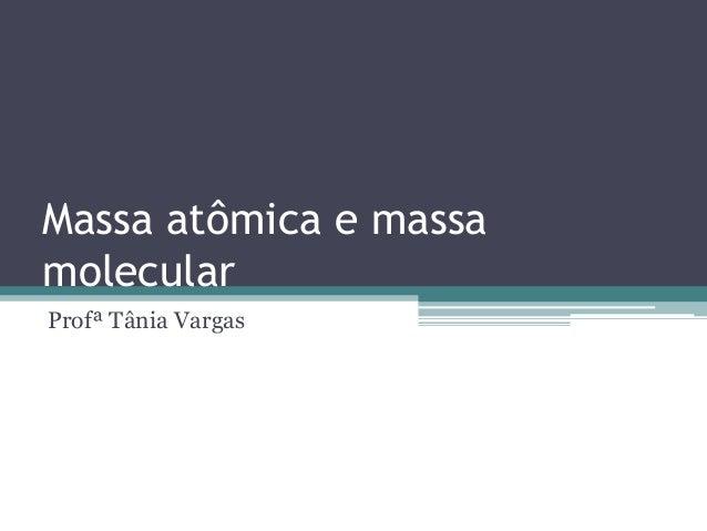 Massa atômica e massa molecular Profª Tânia Vargas