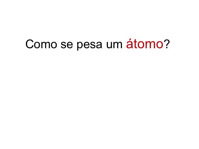 Como se pesa um átomo?