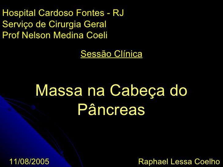Hospital Cardoso Fontes - RJServiço de Cirurgia GeralProf Nelson Medina Coeli                 Sessão Clínica       Massa n...