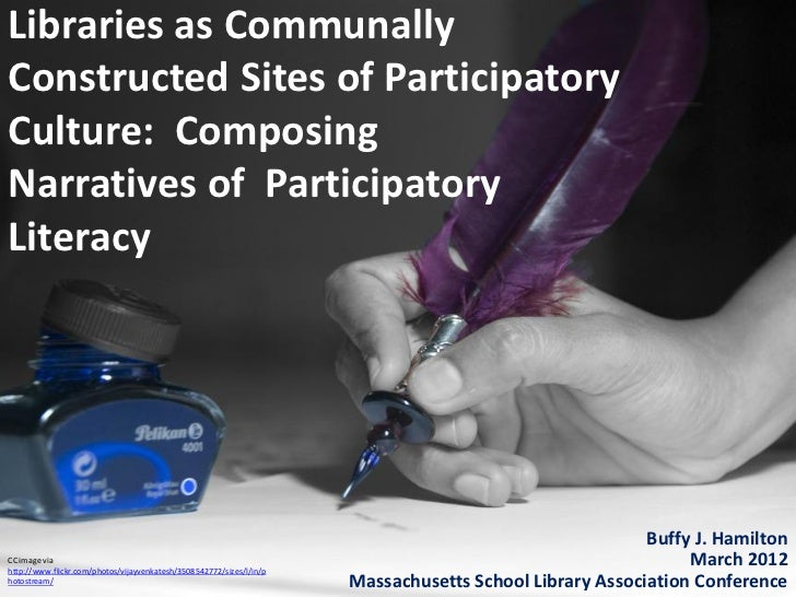 Libraries as CommunallyConstructed Sites of ParticipatoryCulture: ComposingNarratives of ParticipatoryLiteracy            ...