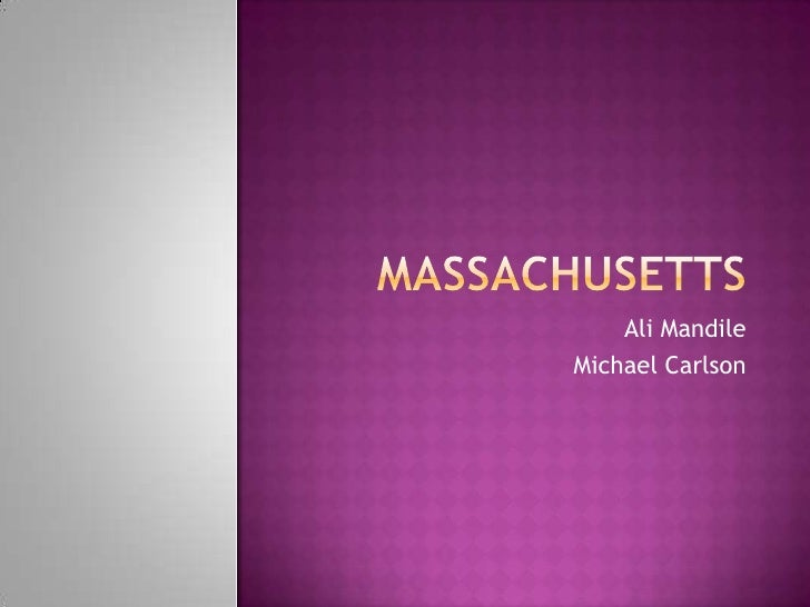 Massachusetts<br />Ali Mandile<br />Michael Carlson<br />
