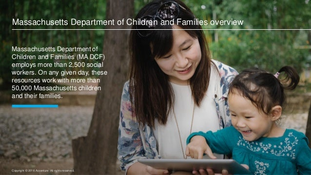 2Copyright © 2016 Accenture All rights reserved. Massachusetts Department of Children and Families (MA DCF) employs more t...
