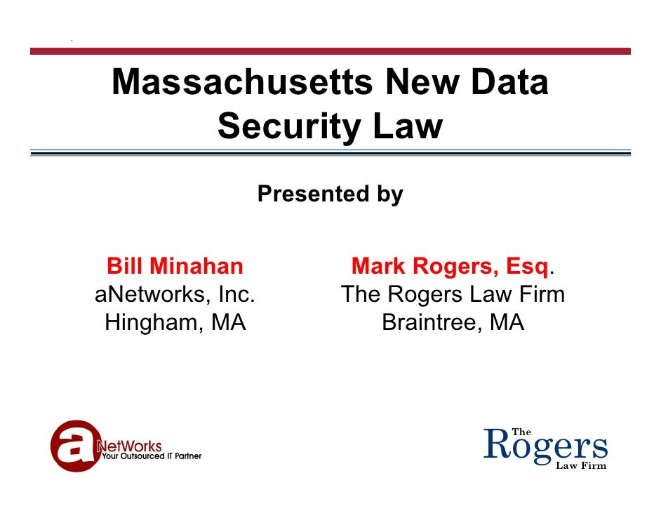 Massachusetts New Data   assac usetts e    ata       Security Law                   Presented by    Bill Minahan          ...