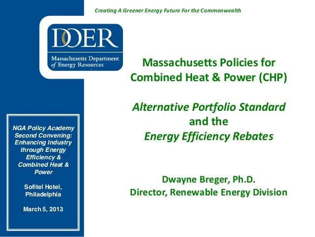 Creating A Greener Energy Future For the Commonwealth Massachusetts Policies for Combined Heat & Power (CHP) Alternative P...