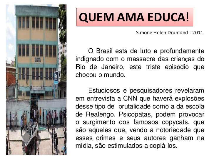 QUEM AMA EDUCA!                   Simone Helen Drumond - 2011     O Brasil está de luto e profundamenteindignado com o mas...