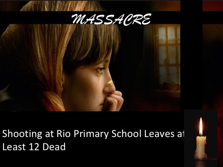 MASSACREShooting at Rio Primary School Leaves atLeast 12 Dead