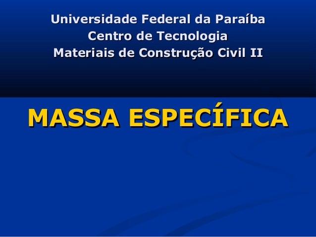 Universidade Federal da Paraíba      Centro de Tecnologia Materiais de Construção Civil IIMASSA ESPECÍFICA