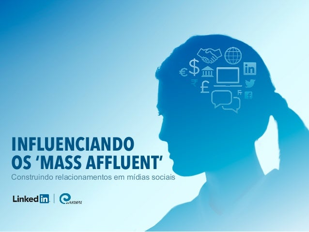 INFLUENCIANDO OS 'MASS AFFLUENT' Construindo relacionamentos em mídias sociais