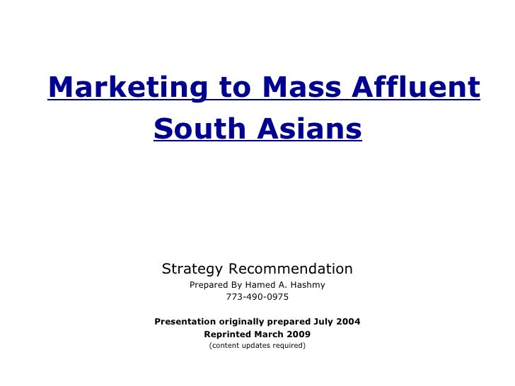 Marketing to Mass Affluent South Asians   Strategy Recommendation Prepared By Hamed A. Hashmy 773-490-0975 Presentation or...