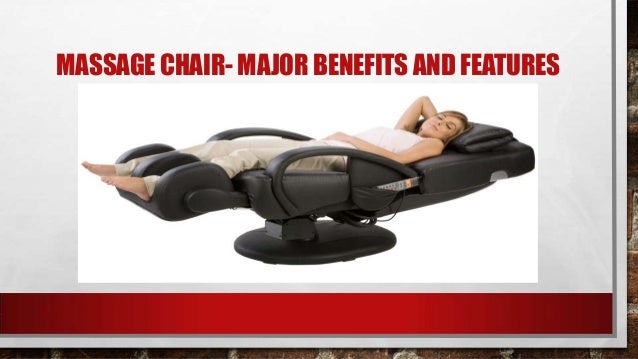 MASSAGE CHAIR- MAJOR BENEFITS AND FEATURES