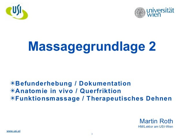 www.usi.at Massagegrundlage 2 ! ! ✴Befunderhebung / Dokumentation ✴Anatomie in vivo / Querfriktion ✴Funktionsmassage / The...