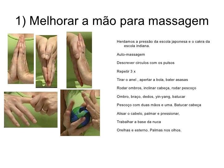 1) Melhorar a mão para massagem <ul><li>Herdamos a pressão da escola japonesa e o cakra da escola indiana.