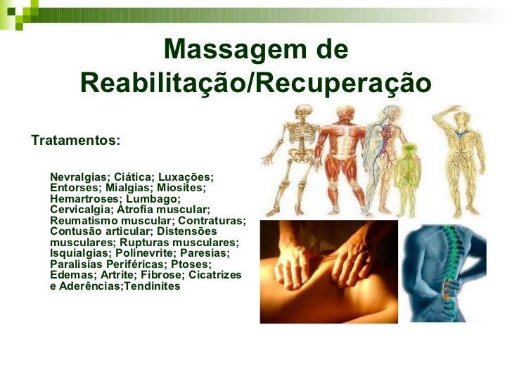 Massagem de       Reabilitação/RecuperaçãoTratamentos:  Nevralgias; Ciática; Luxações;  Entorses; Mialgias; Miosites;  Hem...