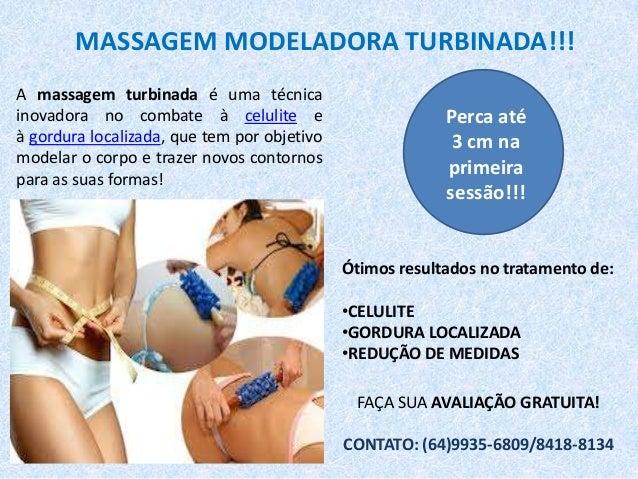 MASSAGEM MODELADORA TURBINADA!!!A massagem turbinada é uma técnicainovadora no combate à celulite e                       ...