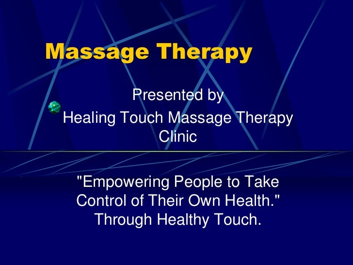 """Massage Therapy<br />Presented by <br />Healing Touch Massage Therapy Clinic<br />""""Empowering People to Take Control of Th..."""