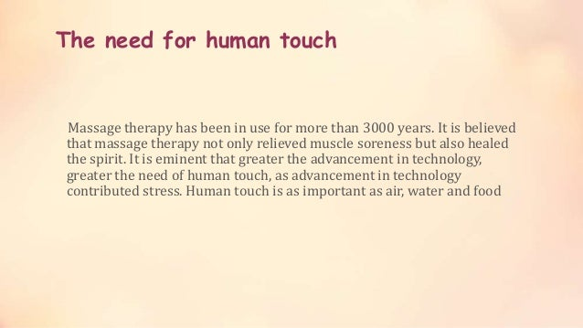The need for human touch Massage therapy has been in use for more than 3000 years. It is believed that massage therapy not...
