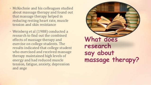 What does research say about massage therapy? • McKechnie and his colleagues studied about massage therapy and found out t...