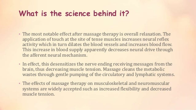 What is the science behind it? • The most notable effect after massage therapy is overall relaxation. The application of t...
