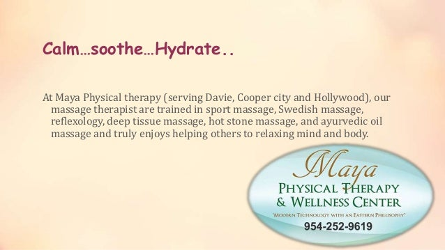Calm…soothe…Hydrate.. At Maya Physical therapy (serving Davie, Cooper city and Hollywood), our massage therapist are train...